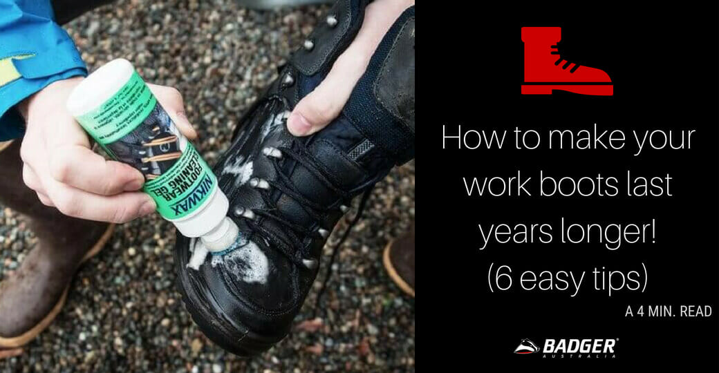 How to make your work boots last years longer! (6 easy tips)
