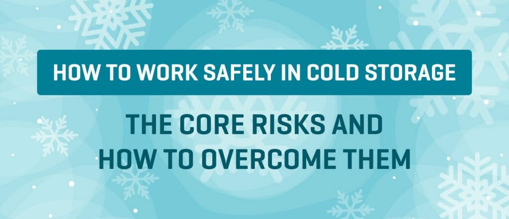 How to work safely in Cold Storage