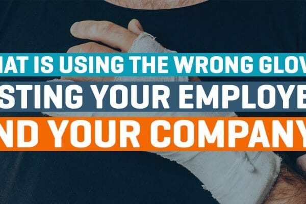 What is using the wrong gloves costing your employees and you company