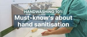 Handwashing 101: Must-know's about hand sanitisation